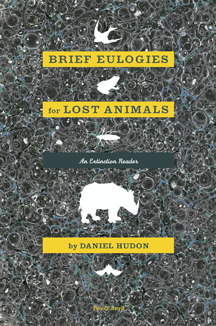 Brief Eulogies for Lost Animals by Daniel Hudon